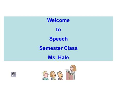 Welcome to Speech Semester Class Ms. Hale. Attention Getter  We usually need.