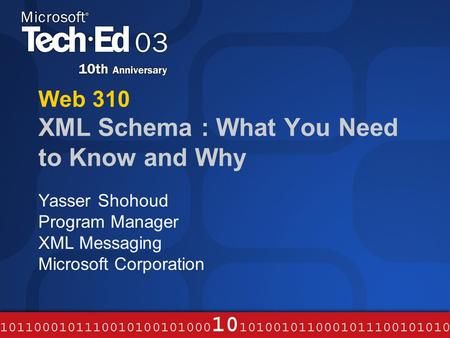 Web 310 XML Schema : What You Need to Know and Why Yasser Shohoud Program Manager XML Messaging Microsoft Corporation.