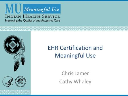 EHR Certification and Meaningful Use Chris Lamer Cathy Whaley.