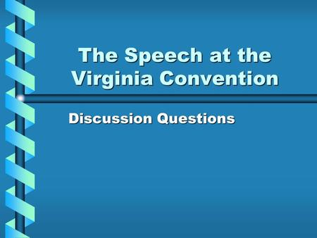 The Speech at the Virginia Convention Discussion Questions.