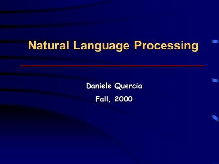 Natural Language Processing Daniele Quercia Fall, 2000.