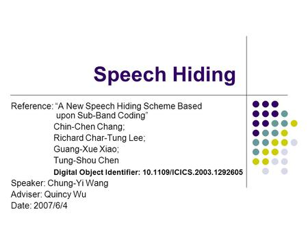 "Speech Hiding Reference: ""A New Speech Hiding Scheme Based upon Sub-Band Coding"" Chin-Chen Chang; Richard Char-Tung Lee; Guang-Xue Xiao; Tung-Shou Chen."