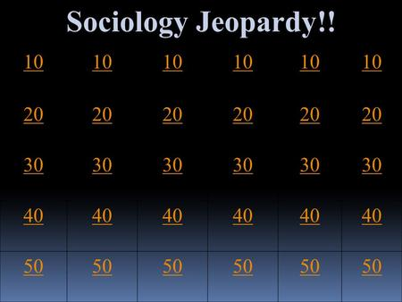 Sociology Jeopardy!! 10 20 30 40 50. Generally, is defined as a social institution found in all societies that unites people in cooperative groups to.