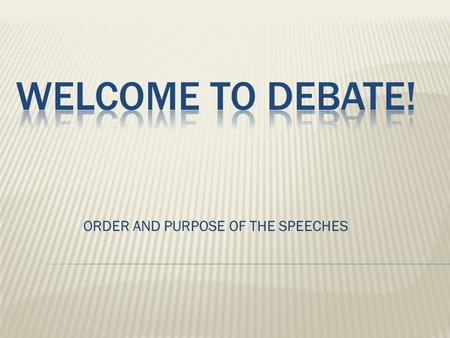 ORDER AND PURPOSE OF THE SPEECHES