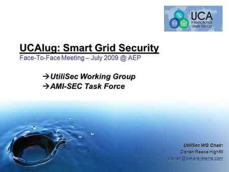 UCAIug: Smart Grid Security Face-To-Face Meeting – July AEP  UtiliSec Working Group  AMI-SEC Task Force UtiliSec WG Chair: Darren Reece Highfill.