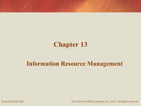 Chapter 13 Information Resource Management The McGraw-Hill Companies, Inc. 2002. All rights reserved. Irwin/McGraw-Hill.