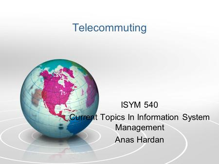Telecommuting ISYM 540 Current Topics In Information System Management Anas Hardan.