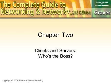 Chapter Two Clients and Servers: Who's the Boss?.