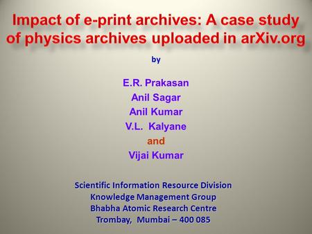 E.R. Prakasan Anil Sagar Anil Kumar V.L. Kalyane and Vijai Kumar by Scientific Information Resource Division Knowledge Management Group Bhabha Atomic.