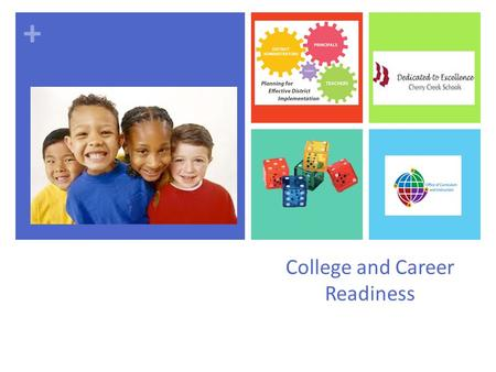 + College and Career Readiness. December 2010 - present 46 of 50 states adopt Common Core  Common Core State Standards.