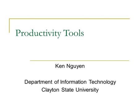 Productivity Tools Ken Nguyen Department of Information Technology Clayton State University.