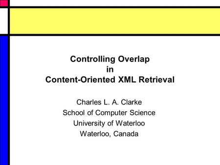 Controlling Overlap in Content-Oriented XML Retrieval Charles L. A. Clarke School of Computer Science University of Waterloo Waterloo, Canada.