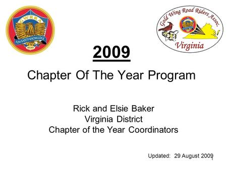 1 2009 Chapter Of The Year Program Rick and Elsie Baker Virginia District Chapter of the Year Coordinators Updated: 29 August 2009.