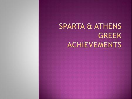  Sparta was dominated by the military  Military power was a way to best offer protection to the city-state  Daily life revolved around the concepts.