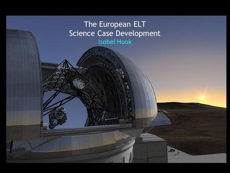 The European ELT Science Case Development Isobel Hook.