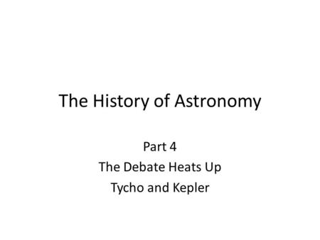 The History of Astronomy Part 4 The Debate Heats Up Tycho and Kepler.