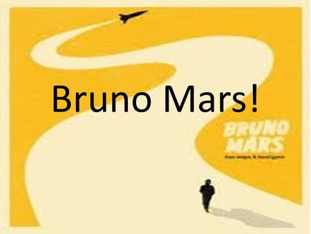 Bruno Mars!. A Little Something About Him... Peter Gene Hernandez [Bruno Mars] was born on October 8 th1985 in Honolulu, Hawaii. His mom came from the.