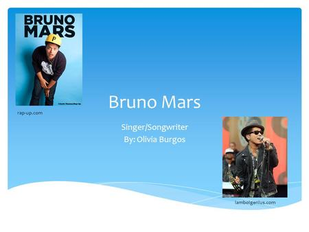 Bruno Mars Singer/Songwriter By: Olivia Burgos rap-up.com iamboigenius.com.