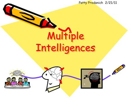 Multiple Intelligences Patty Prodanich2/21/11. Picture This: Maya Angelou, Albert Einstein, Pablo Picasso, Louis Armstrong, Jackie Robinson, Martin Luther.