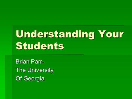 Understanding Your Students Brian Parr- The University Of Georgia.
