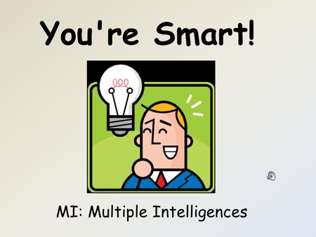 You're Smart! MI: Multiple Intelligences Howard Gardner, Ph.D is a professor at Harvard University. He first proposed the theory of multiple intelligences.