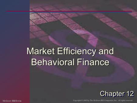 McGraw-Hill/Irwin Copyright © 2005 by The McGraw-Hill Companies, Inc. All rights reserved. Chapter 12 Market Efficiency and Behavioral Finance.