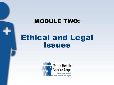 MODULE TWO: Ethical and Legal Issues. Objectives: Students will: Understand privacy, confidentiality and ethics as they relate to being a volunteer. Define.