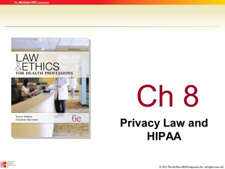 © 2013 The McGraw-Hill Companies, Inc. All rights reserved. Ch 8 Privacy Law and HIPAA.