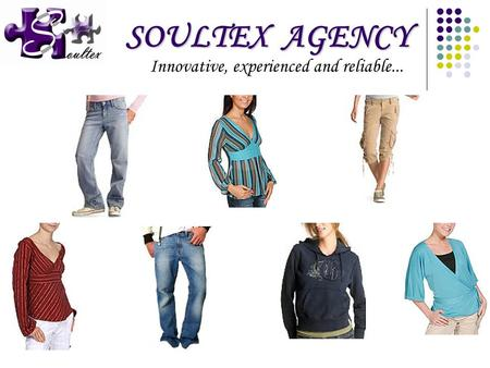 SOULTEX AGENCY Innovative, experienced and reliable...