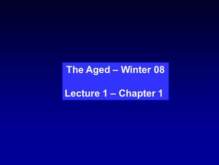 The Aged – Winter 08 Lecture 1 – Chapter 1. Which fish is older? Can you see a phenotype?