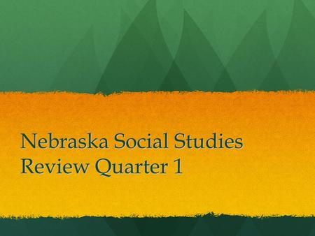 Nebraska Social Studies Review Quarter 1. What are the goldenrod and cottonwood? a). State landmarks b). Prairie crops c). State Symbols d). National.