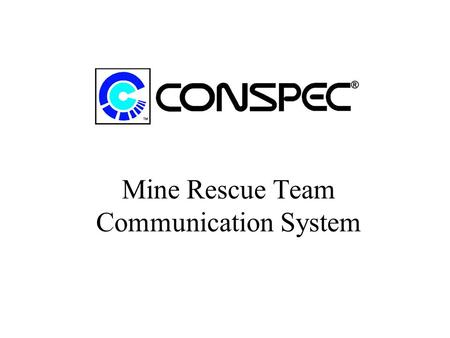 Mine Rescue Team Communication System. Characteristics Medium Frequency Inductive Radio Components MSHA Approved Easy to Deploy Battery Powered.
