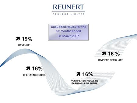 Unaudited results for the six months ended 31 March 2007 Unaudited results for the six months ended 31 March 2007  16% NORMALISED HEADLINE EARNINGS PER.