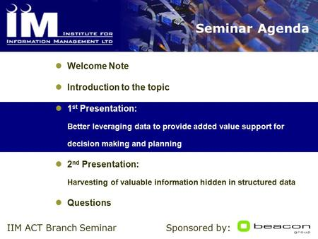 Sponsored by:IIM ACT Branch Seminar Seminar Agenda Welcome Note Introduction to the topic 1 st Presentation: Better leveraging data to provide added value.