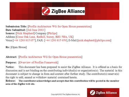 Copyright 2003 The ZigBee Alliance, Inc. Submission Title: [Profile Architecture WG for Open House presentation] Date Submitted: [3rd June 2003] Source: