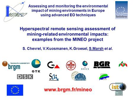 Hyperspectral remote sensing assessment of mining-related environmental impacts: examples from the MINEO project S. Chevrel, V.Kuosmanen, K.Groesel, S.Marsh.