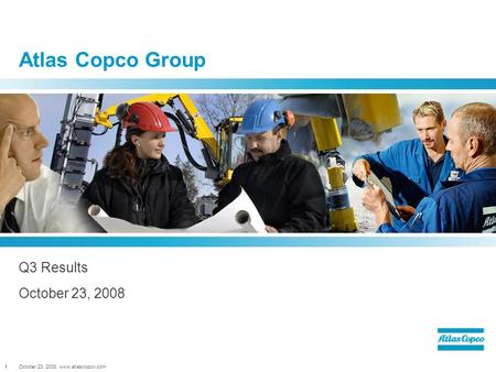 October 23, 2008, www.atlascopco.com1 Atlas Copco Group Q3 Results October 23, 2008.