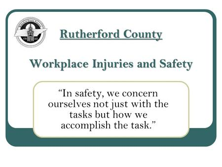 "Rutherford County Workplace Injuries and Safety ""In safety, we concern ourselves not just with the tasks but how we accomplish the task."""