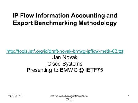24/10/2015draft-novak-bmwg-ipflow-meth- 03.txt 1 IP Flow Information Accounting and Export Benchmarking Methodology