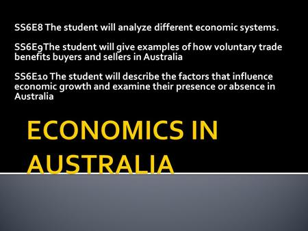 SS6E8 The student will analyze different economic systems. SS6E9The student will give examples of how voluntary trade benefits buyers and sellers in Australia.
