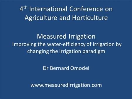 4 th International Conference on Agriculture and Horticulture Measured Irrigation Improving the water-efficiency of irrigation by changing the irrigation.