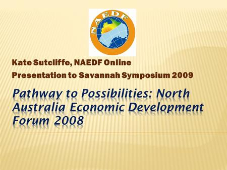 Kate Sutcliffe, NAEDF Online Presentation to Savannah Symposium 2009.