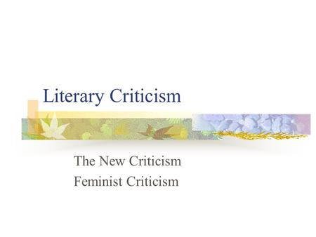 Literary Criticism The New Criticism Feminist Criticism.