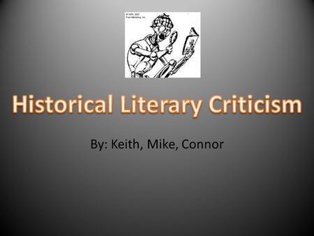 By: Keith, Mike, Connor. Literary Criticism- Literary criticism is an attempt to evaluate and understand the creative writing, the literature of an author.