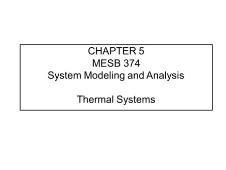 CHAPTER 5 MESB 374 System Modeling and Analysis Thermal Systems