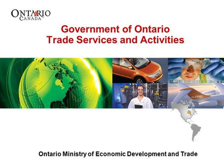 Ontario Ministry of Economic Development and Trade Government of Ontario Trade Services and Activities Ontario Ministry of Economic Development and Trade.