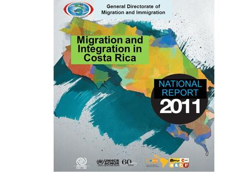 Migration and Integration in Costa Rica NATIONAL REPORT General Directorate of Migration and Immigration.