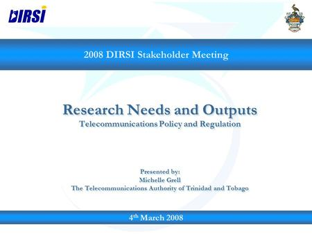 Research Needs and Outputs Telecommunications Policy and Regulation Presented by: Michelle Grell The Telecommunications Authority of Trinidad and Tobago.