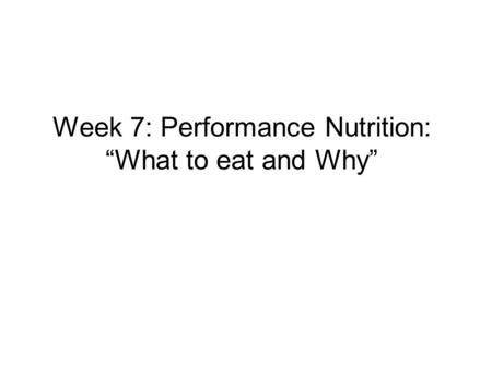 "Week 7: Performance Nutrition: ""What to eat and Why"""