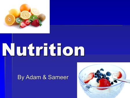 Nutrition By Adam & Sameer Carbohydrates  Are a class of foods that includes sugars and starches  There are 3 types of carbohydrates : starch, sugar,